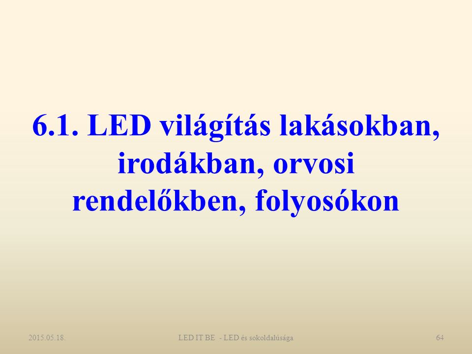 6.1. LED világítás lakásokban, irodákban, orvosi rendelőkben, folyosókon 2015.05.18.64LED IT BE - LED és sokoldalúsága