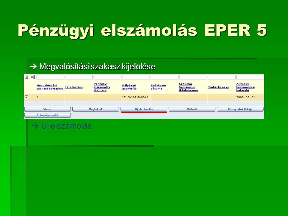  Megvalósítási szakasz kijelölése  Új elszámolás Pénzügyi elszámolás EPER 5