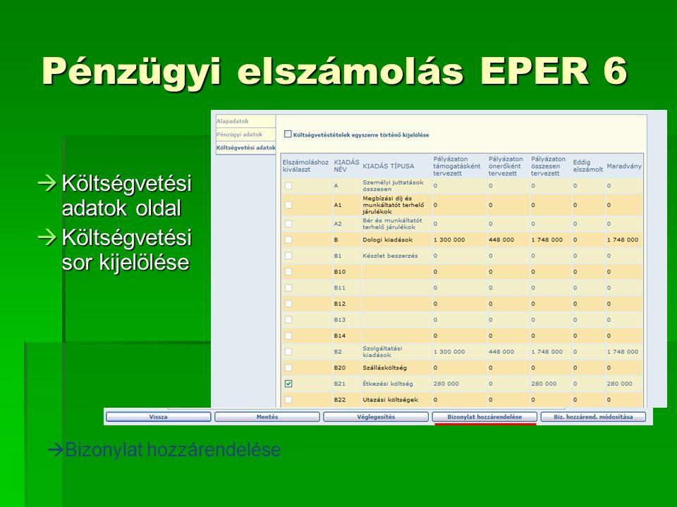  Költségvetési adatok oldal  Költségvetési sor kijelölése  Bizonylat hozzárendelése Pénzügyi elszámolás EPER 6