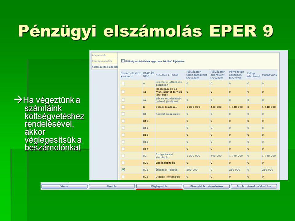  Ha végeztünk a számláink költségvetéshez rendelésével, akkor véglegesítsük a beszámolónkat Pénzügyi elszámolás EPER 9