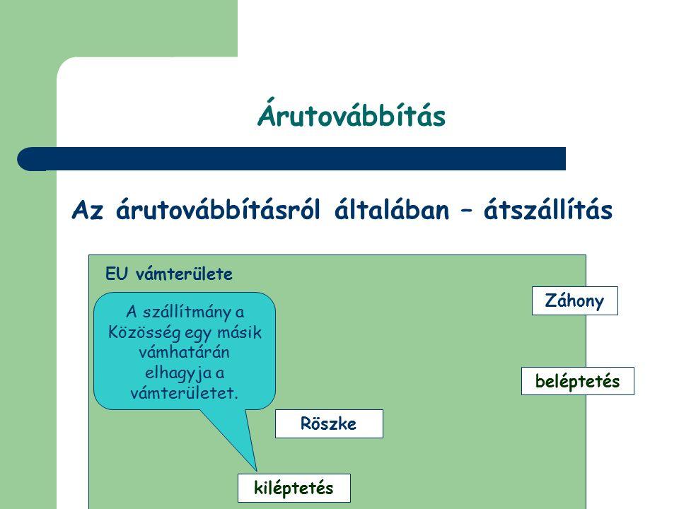 © Dézsi Zsolt Árutovábbítás Az árutovábbításról általában – behozatali irányú EU vámterülete BudapestZáhony érkeztetésbeléptetés A szállítmány megérkezését követően az áru vámjogi sorsának rendezésére van szükség.