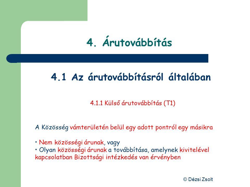 © Dézsi Zsolt Árutovábbítás Az árutovábbításról általában – kiviteli irányú EU vámterülete BudapestZáhony És a vámeljárás akkor ér véget, amikor az ár