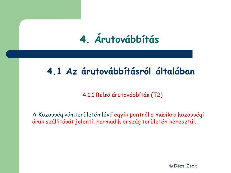 © Dézsi Zsolt 4. Árutovábbítás 4.1.1 Külső árutovábbítás (T1) A Közösség vámterületén belül egy adott pontról egy másikra Nem közösségi árunak, vagy O