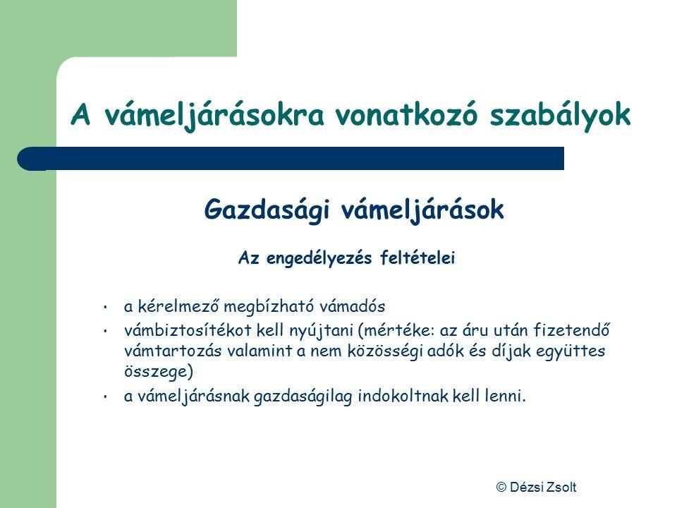 © Dézsi Zsolt A vámeljárásokra vonatkozó szabályok A gazdasági vámeljárások általános jellemzői vámhatóság által kiadott engedély szükséges hozzá álta