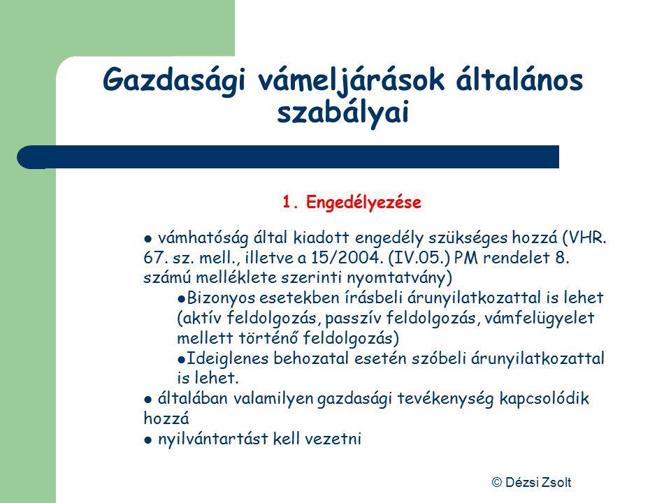 © Dézsi Zsolt Az engedélyezés feltételei a kérelmező megbízható vámadós vámbiztosítékot kell nyújtani (mértéke: az áru után fizetendő vámtartozás valamint a nem közösségi adók és díjak együttes összege) a vámeljárásnak gazdaságilag indokoltnak kell lenni.