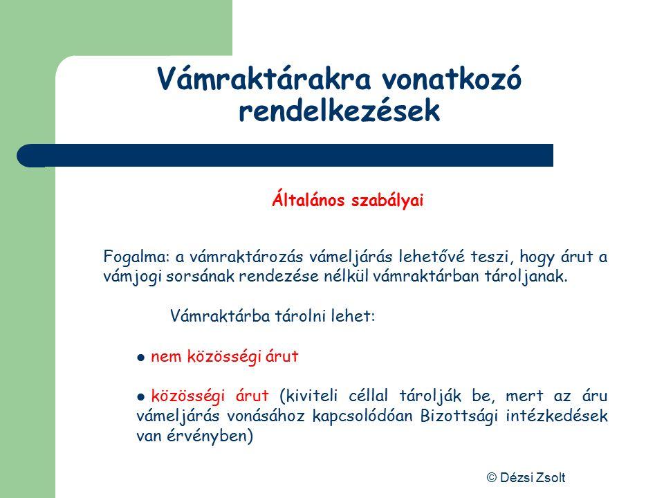 © Dézsi Zsolt Gazdasági vámeljárások általános szabályai 1. Engedélyezése vámhatóság által kiadott engedély szükséges hozzá (VHR. 67. sz. mell., illet