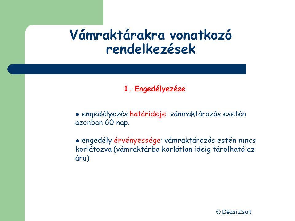 © Dézsi Zsolt A vámeljárásokra vonatkozó szabályok Gazdasági vámeljárások Vámraktározás – közösségi áru Vámraktár, Pécs Záhony Vámraktárban tárolható