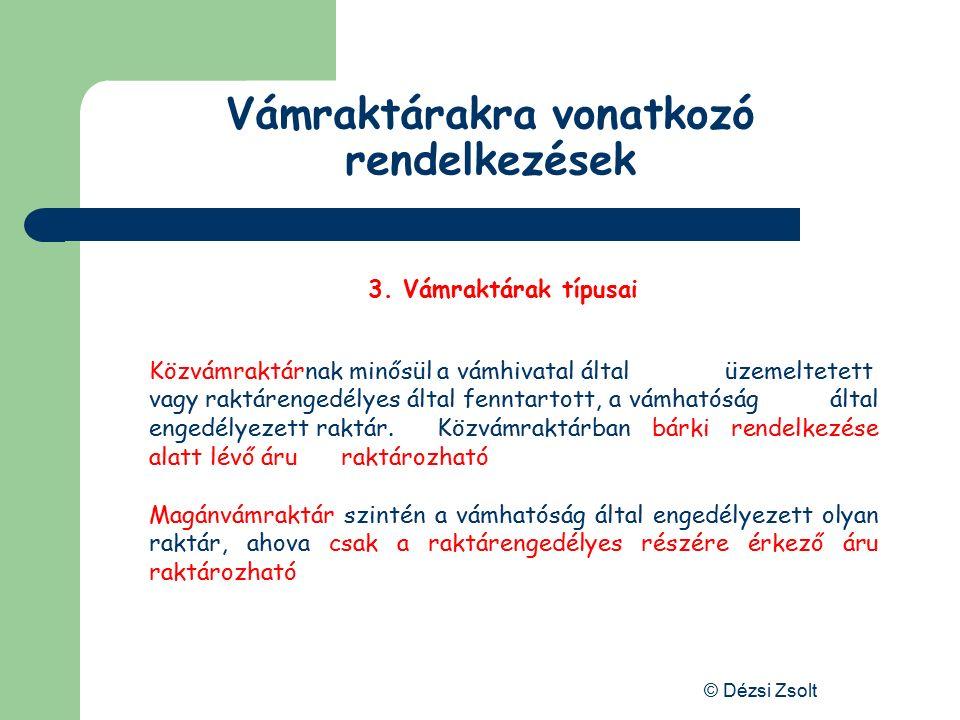 © Dézsi Zsolt Vámraktárakra vonatkozó rendelkezések 2. Engedélyezése A raktárengedélyes felelős: annak biztosításáért, hogy amíg az áru a vámraktárban