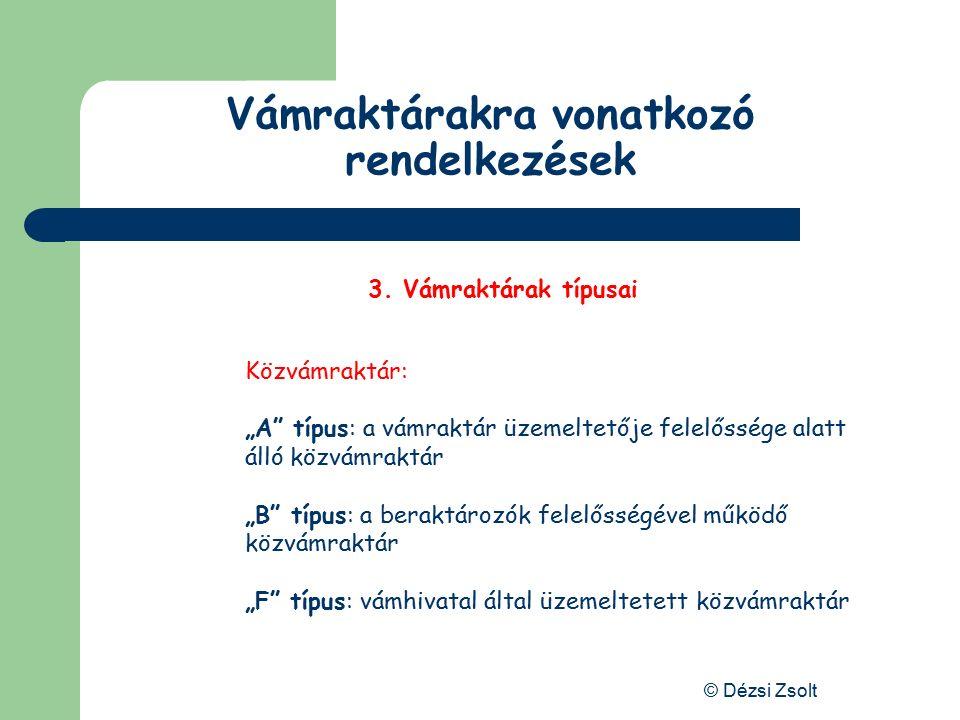 © Dézsi Zsolt Vámraktárakra vonatkozó rendelkezések 3. Vámraktárak típusai Közvámraktárnak minősül a vámhivatal által üzemeltetett vagy raktárengedély