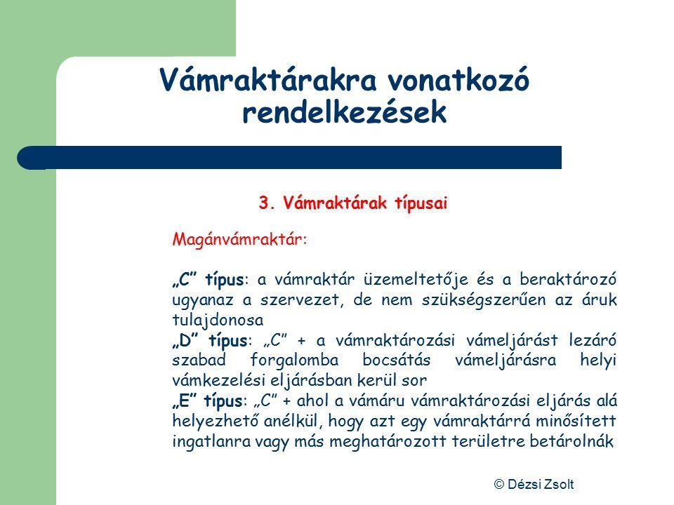"""© Dézsi Zsolt Vámraktárakra vonatkozó rendelkezések 3. Vámraktárak típusai Közvámraktár: """"A"""" típus: a vámraktár üzemeltetője felelőssége alatt álló kö"""