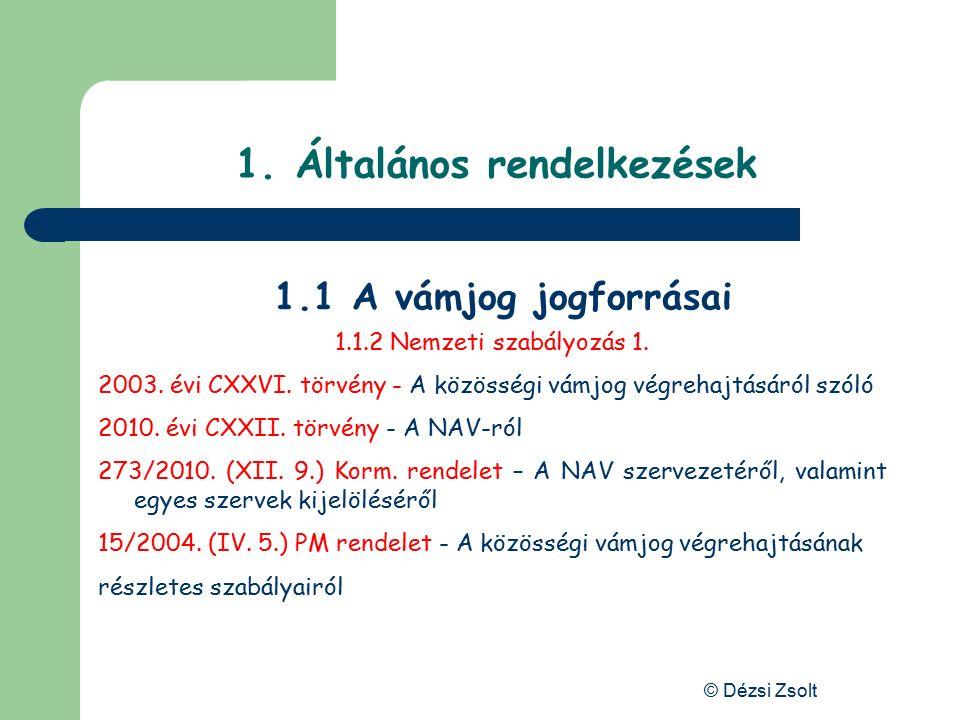 © Dézsi Zsolt 1.Általános rendelkezések 1.1.2 Nemzeti szabályozás 1.