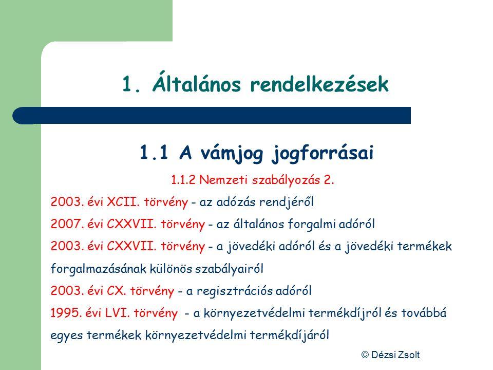 © Dézsi Zsolt 1. Általános rendelkezések 1.1.2 Nemzeti szabályozás 1. 2003. évi CXXVI. törvény - A közösségi vámjog végrehajtásáról szóló 2010. évi CX