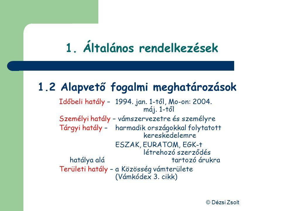 © Dézsi Zsolt 1. Általános rendelkezések 1.1.2 Nemzeti szabályozás 2. 2003. évi XCII. törvény - az adózás rendjéről 2007. évi CXXVII. törvény - az ált