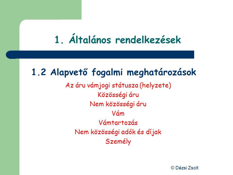 © Dézsi Zsolt 1. Általános rendelkezések Időbeli hatály – 1994. jan. 1-től, Mo-on: 2004. máj. 1-től Személyi hatály – vámszervezetre és személyre Tárg