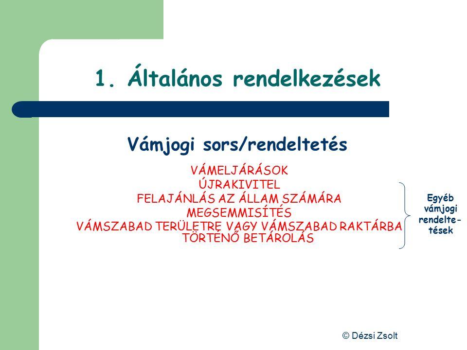 © Dézsi Zsolt 1. Általános rendelkezések Az áru vámjogi státusza (helyzete) Közösségi áru Nem közösségi áru Vám Vámtartozás Nem közösségi adók és díja
