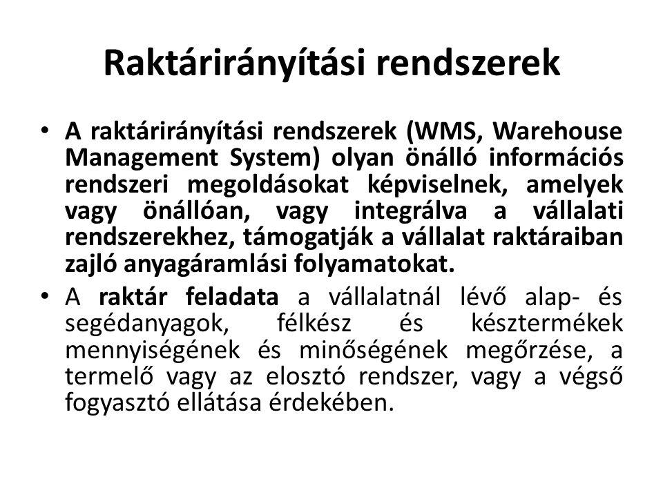 Raktárirányítási rendszerek A raktárirányítási rendszerek (WMS, Warehouse Management System) olyan önálló információs rendszeri megoldásokat képviselnek, amelyek vagy önállóan, vagy integrálva a vállalati rendszerekhez, támogatják a vállalat raktáraiban zajló anyagáramlási folyamatokat.