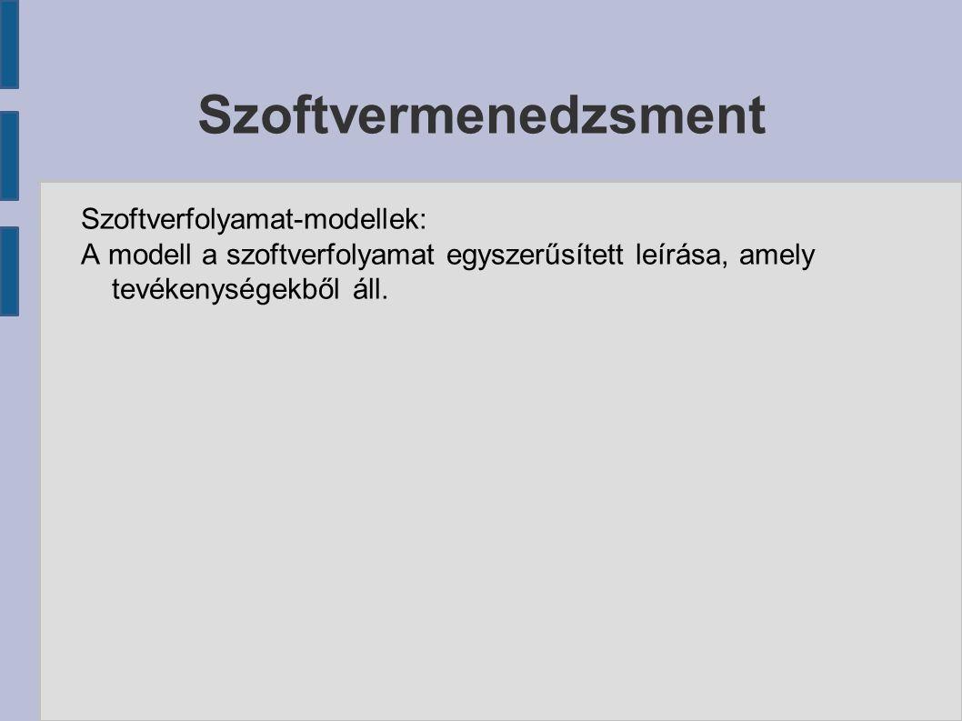 Szoftverfolyamat-modellek típusai a folyamatok szerint: Munkafolyamat modell: ● a tevékenységek folyamatbeli sorrendiségét mutatja azok bemeneteivel, kimeneteivel és függőségeikkel.