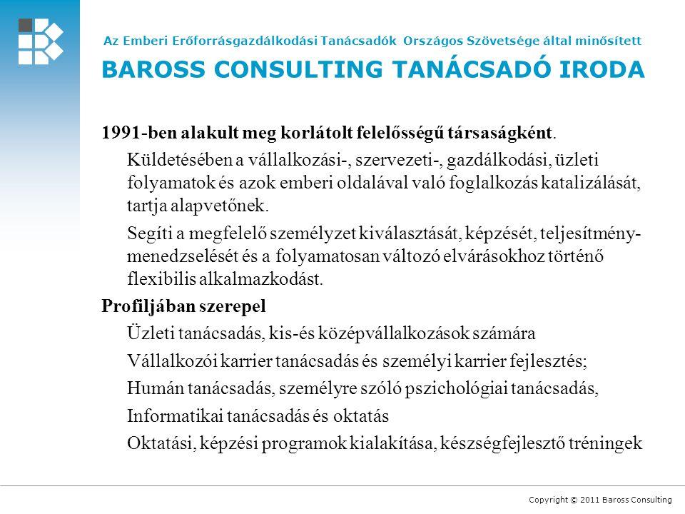 Copyright © 2011 Baross Consulting 1991-ben alakult meg korlátolt felelősségű társaságként.