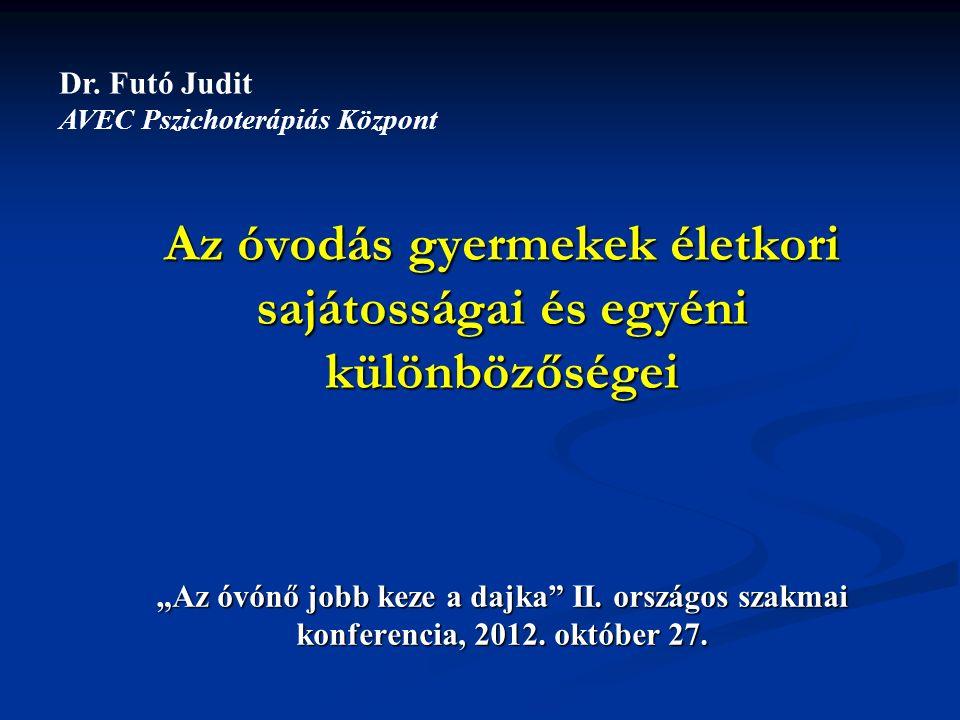 """Az óvodás gyermekek életkori sajátosságai és egyéni különbözőségei """"Az óvónő jobb keze a dajka"""" II. országos szakmai konferencia, 2012. október 27. Dr"""