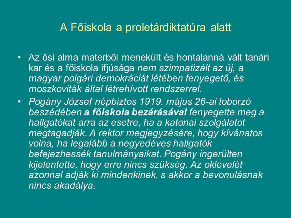 A Főiskola a proletárdiktatúra alatt Az ősi alma materből menekült és hontalanná vált tanári kar és a főiskola ifjúsága nem szimpatizált az új, a magyar polgári demokráciát létében fenyegető, és moszkoviták által létrehívott rendszerrel.