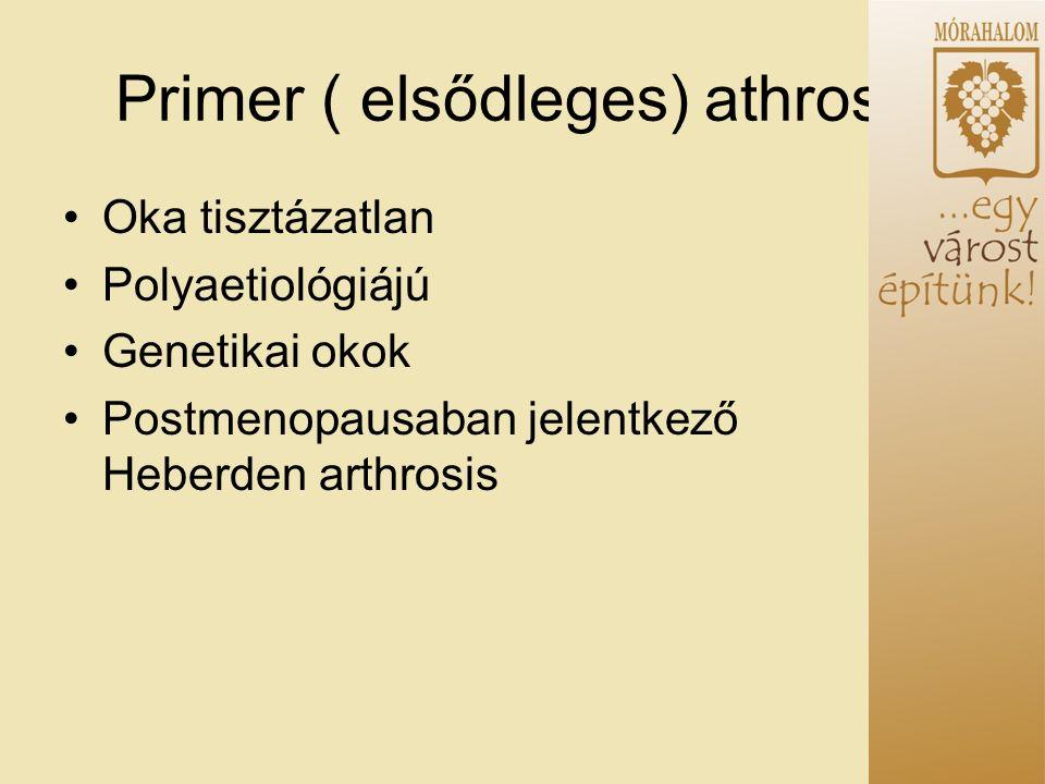 Primer ( elsődleges) athrosis Oka tisztázatlan Polyaetiológiájú Genetikai okok Postmenopausaban jelentkező Heberden arthrosis