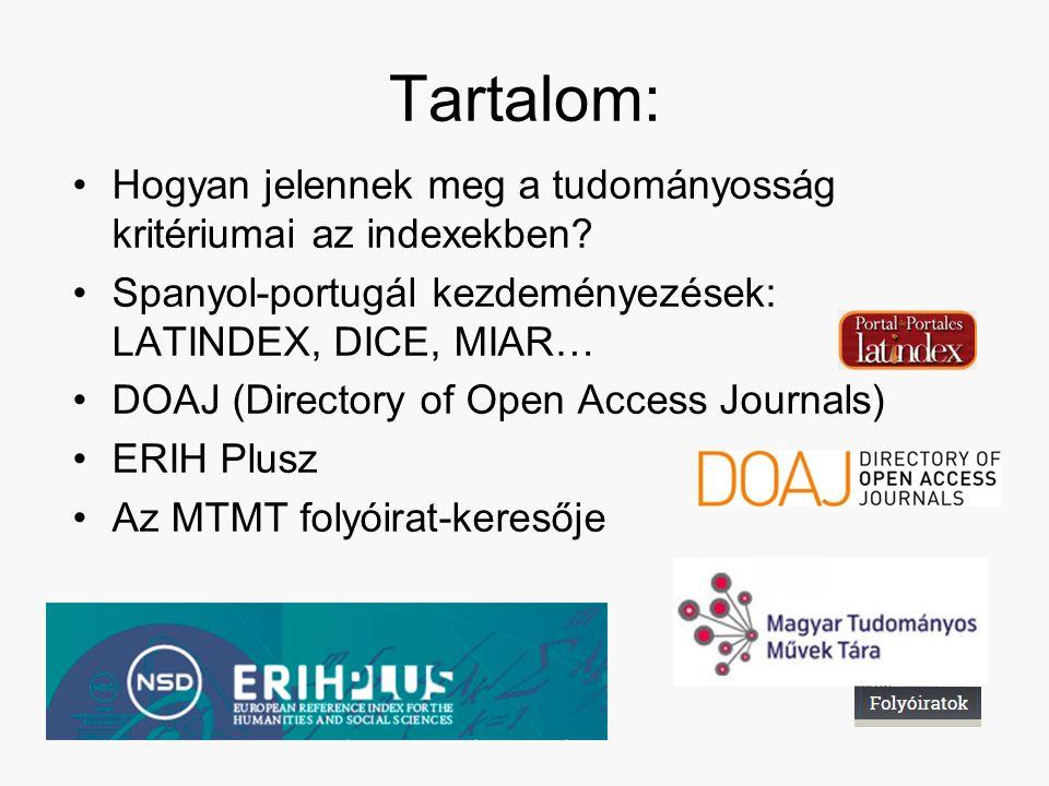 Tartalom: Hogyan jelennek meg a tudományosság kritériumai az indexekben? Spanyol-portugál kezdeményezések: LATINDEX, DICE, MIAR… DOAJ (Directory of Op