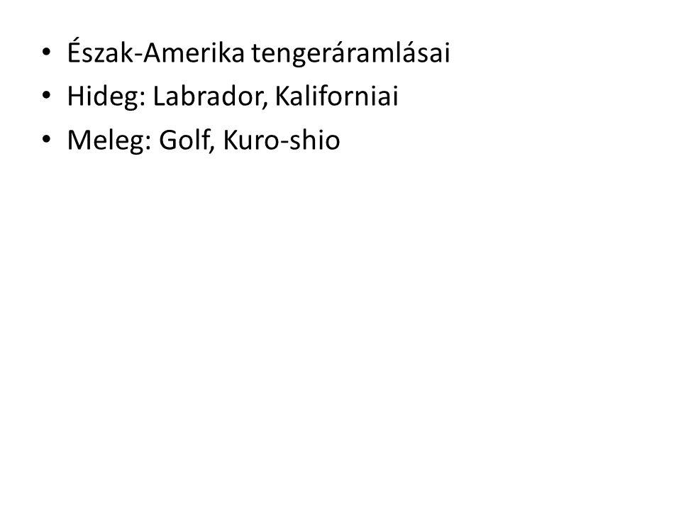 Észak-Amerika tengeráramlásai Hideg: Labrador, Kaliforniai Meleg: Golf, Kuro-shio