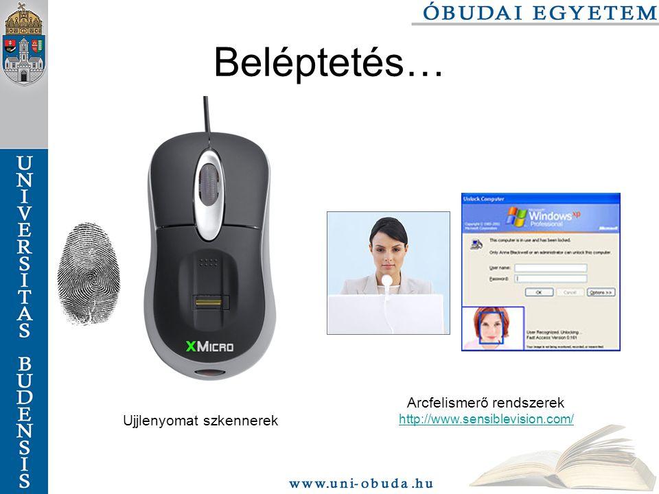 Beléptetés… Ujjlenyomat szkennerek Arcfelismerő rendszerek http://www.sensiblevision.com/ http://www.sensiblevision.com/