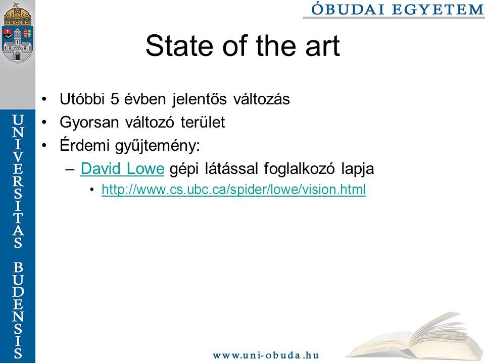 State of the art Utóbbi 5 évben jelentős változás Gyorsan változó terület Érdemi gyűjtemény: –David Lowe gépi látással foglalkozó lapjaDavid Lowe http://www.cs.ubc.ca/spider/lowe/vision.html