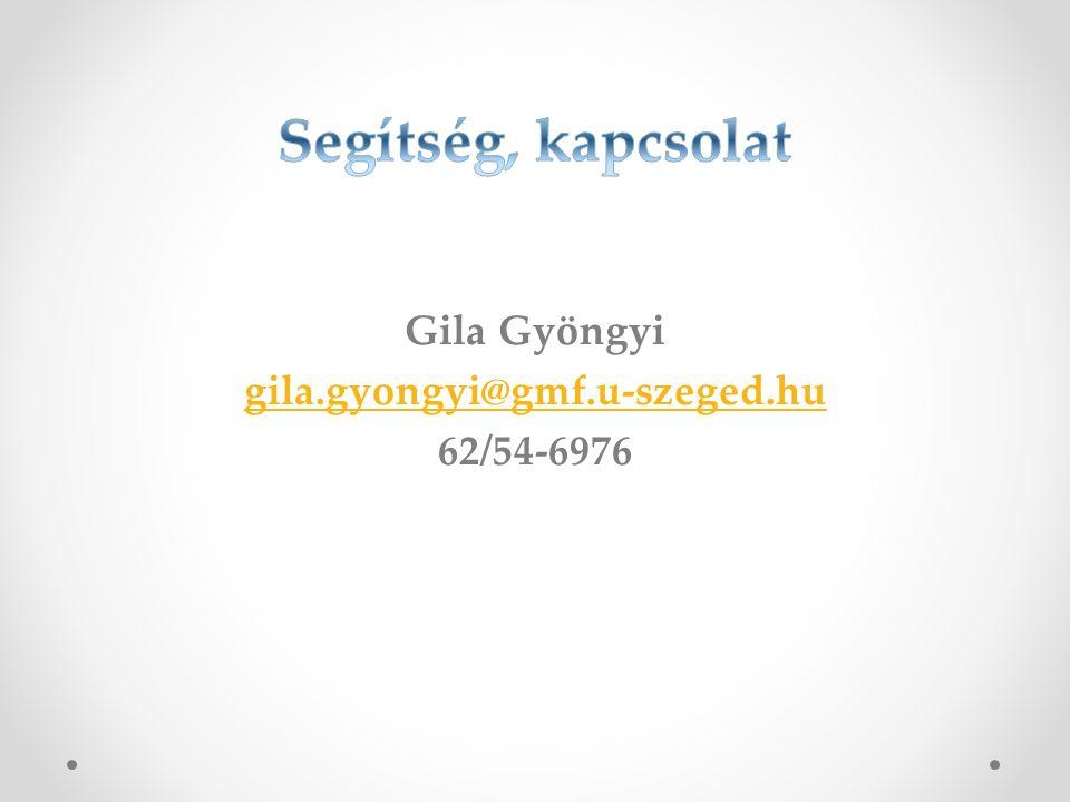 Gila Gyöngyi gila.gyongyi@gmf.u-szeged.hu 62/54-6976