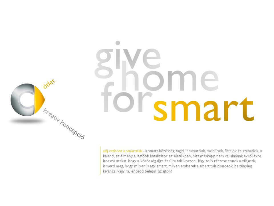 adj otthont a smartnak - a smart közösség tagjai innovatívak, mobilisek, fiatalok és szabadok, a kaland, az élmény a legfőbb katalizátor az életükben,
