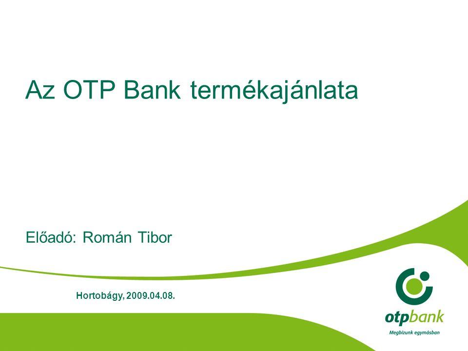Az OTP Bank termékajánlata Előadó: Román Tibor Hortobágy, 2009.04.08.
