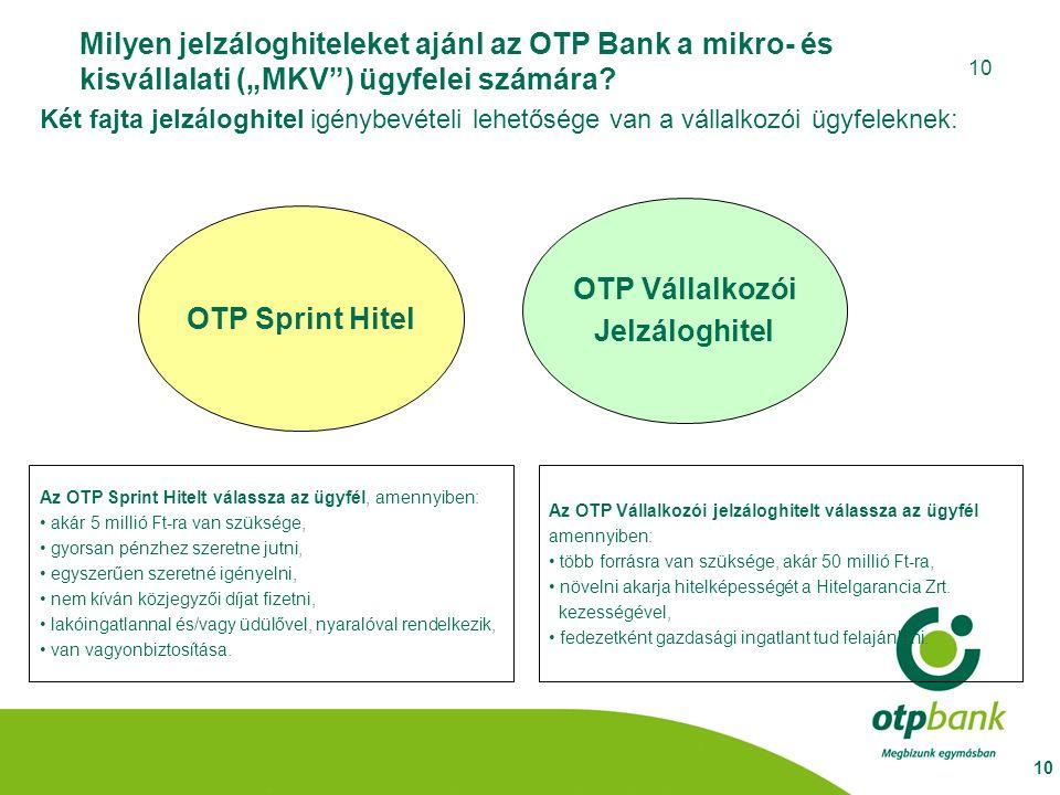 """10 Milyen jelzáloghiteleket ajánl az OTP Bank a mikro- és kisvállalati (""""MKV"""") ügyfelei számára? Két fajta jelzáloghitel igénybevételi lehetősége van"""