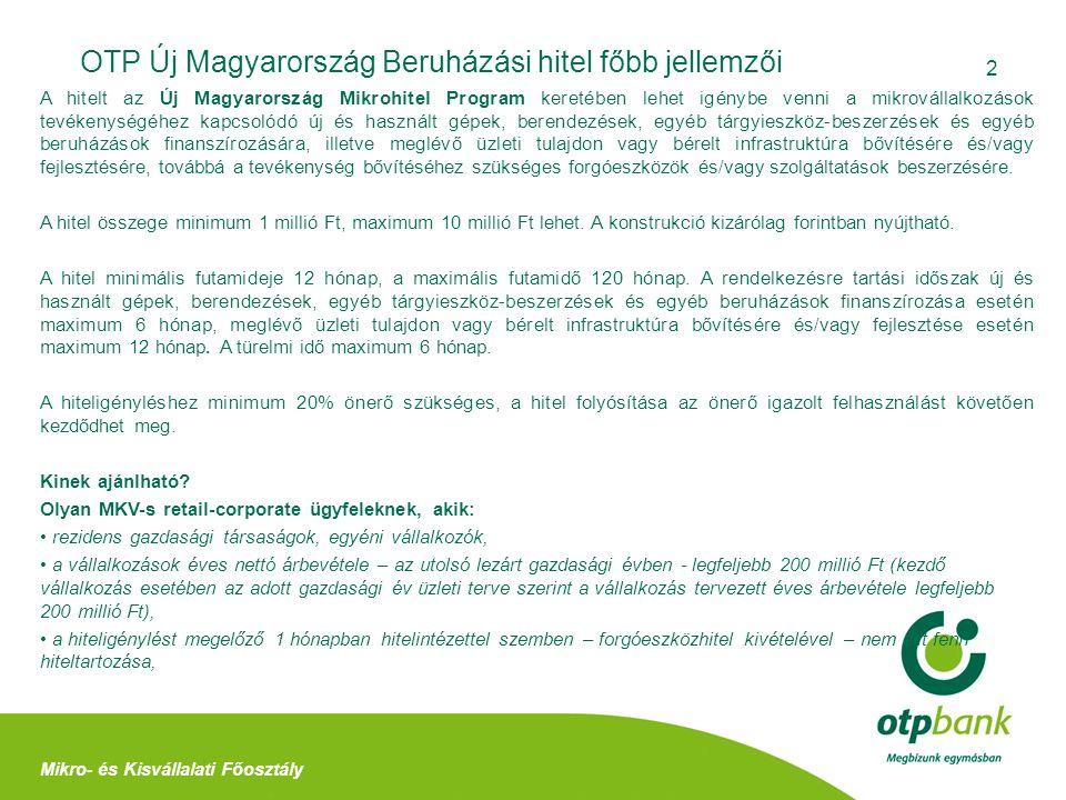 2 OTP Új Magyarország Beruházási hitel főbb jellemzői Mikro- és Kisvállalati Főosztály A hitelt az Új Magyarország Mikrohitel Program keretében lehet