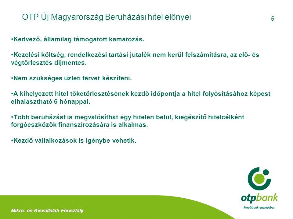 5 OTP Új Magyarország Beruházási hitel előnyei Mikro- és Kisvállalati Főosztály Kedvező, államilag támogatott kamatozás. Kezelési költség, rendelkezés