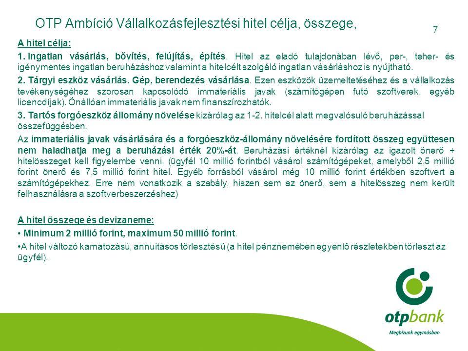 7 OTP Ambíció Vállalkozásfejlesztési hitel célja, összege, A hitel célja: 1. Ingatlan vásárlás, bővítés, felújítás, építés. Hitel az eladó tulajdonába