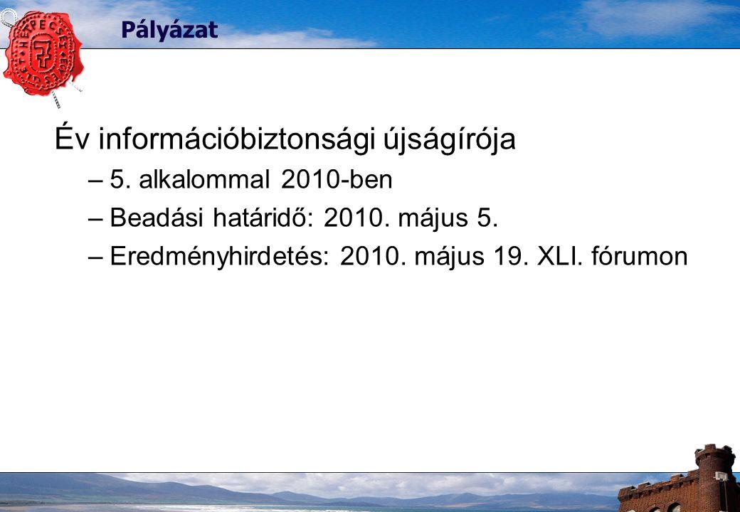 Pályázat Év információbiztonsági újságírója –5.alkalommal 2010-ben –Beadási határidő: 2010.