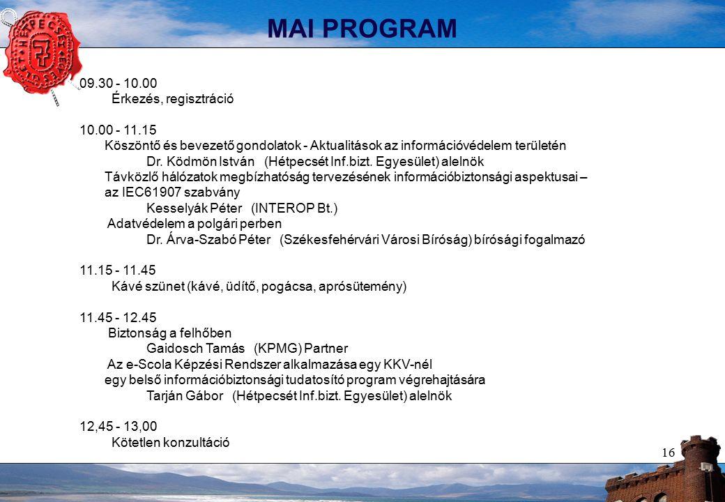 16 MAI PROGRAM 09.30 - 10.00 Érkezés, regisztráció 10.00 - 11.15 Köszöntő és bevezető gondolatok - Aktualitások az információvédelem területén Dr.