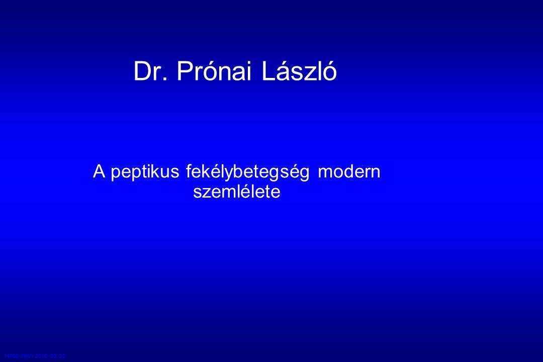 HP98 /NK/1 2016. 09. 22. Dr. Prónai László A peptikus fekélybetegség modern szemlélete