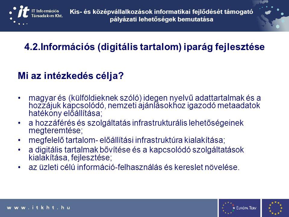 Kis- és középvállalkozások informatikai fejlődését támogató pályázati lehetőségek bemutatása 4.2.Információs (digitális tartalom) iparág fejlesztése Mi az intézkedés célja.