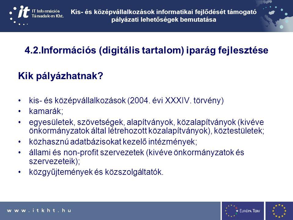 Kis- és középvállalkozások informatikai fejlődését támogató pályázati lehetőségek bemutatása 4.2.Információs (digitális tartalom) iparág fejlesztése Kik pályázhatnak.