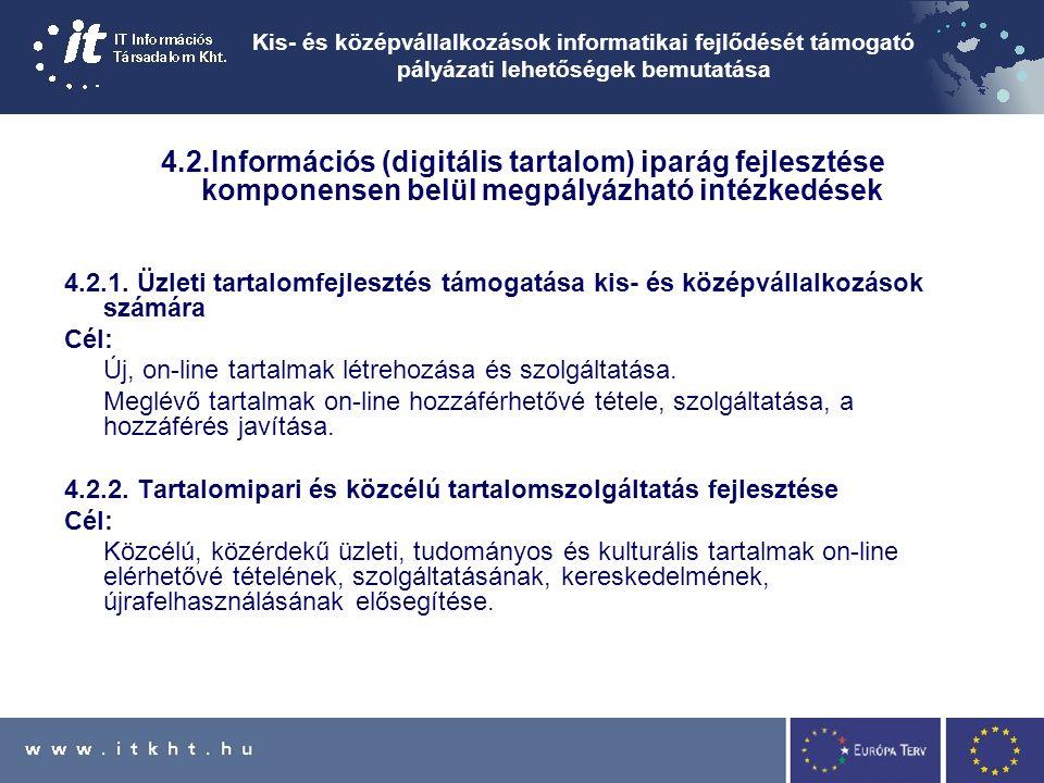 Kis- és középvállalkozások informatikai fejlődését támogató pályázati lehetőségek bemutatása 4.2.Információs (digitális tartalom) iparág fejlesztése komponensen belül megpályázható intézkedések 4.2.1.
