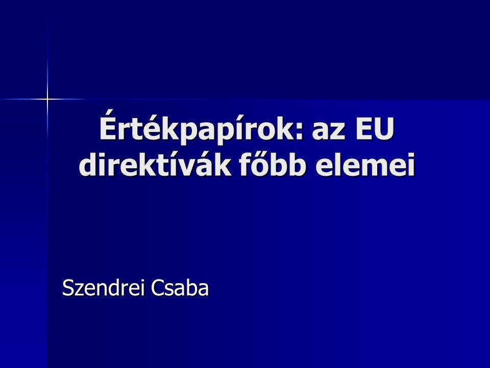 Értékpapírok: az EU direktívák főbb elemei Szendrei Csaba