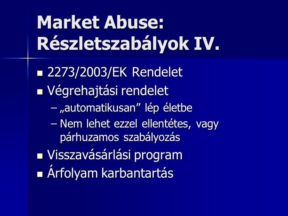 """Market Abuse: Részletszabályok IV. 2273/2003/EK Rendelet 2273/2003/EK Rendelet Végrehajtási rendelet Végrehajtási rendelet –""""automatikusan"""" lép életbe"""