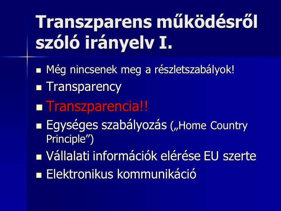 Transzparens működésről szóló irányelv I. Még nincsenek meg a részletszabályok! Még nincsenek meg a részletszabályok! Transparency Transparency Transz