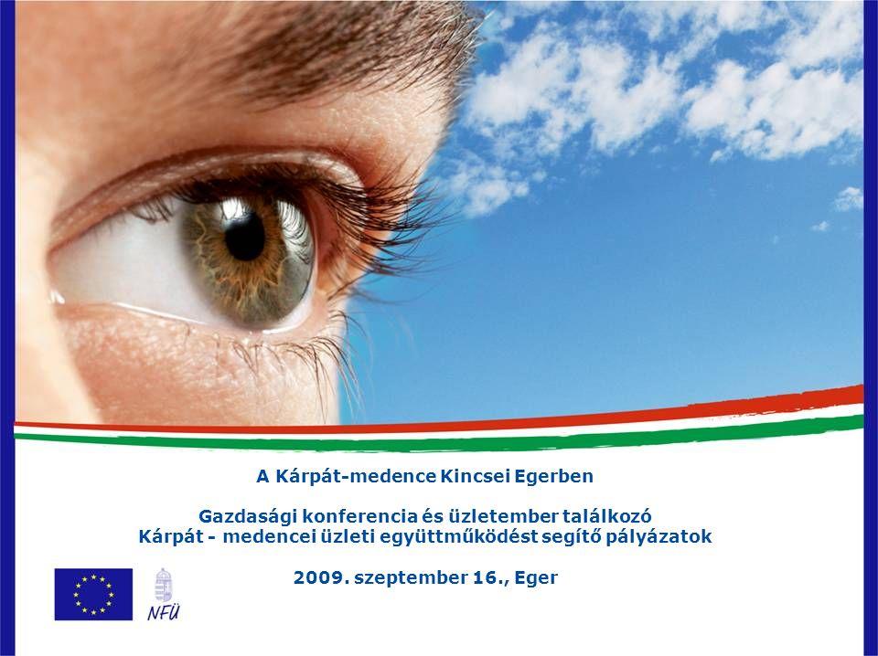 A Kárpát-medence Kincsei Egerben Gazdasági konferencia és üzletember találkozó Kárpát - medencei üzleti együttműködést segítő pályázatok 2009. szeptem