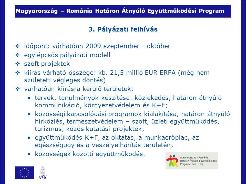 Magyarország – Románia Határon Átnyúló Együttműködési Program 3. Pályázati felhívás  időpont: várhatóan 2009 szeptember - október  egylépcsős pályáz