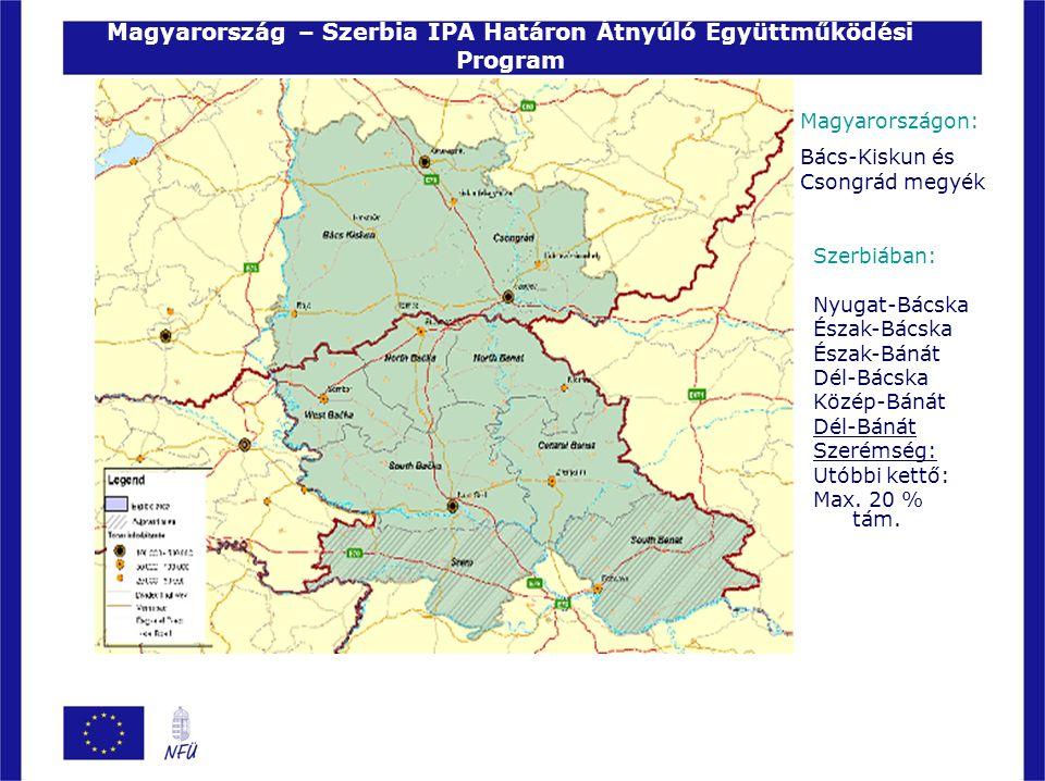 Magyarország – Szerbia IPA Határon Átnyúló Együttműködési Program Magyarországon: Bács-Kiskun és Csongrád megyék Szerbiában: Nyugat-Bácska Észak-Bácska Észak-Bánát Dél-Bácska Közép-Bánát Dél-Bánát Szerémség: Utóbbi kettő: Max.