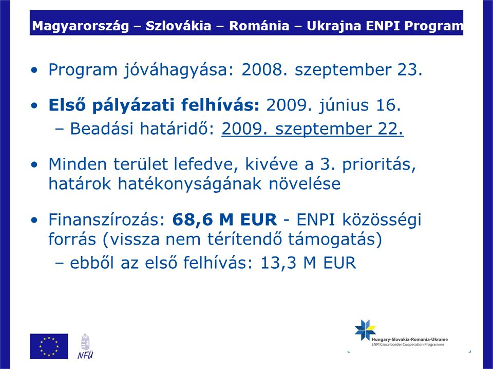 Magyarország – Szlovákia – Románia – Ukrajna ENPI Program Program jóváhagyása: 2008.