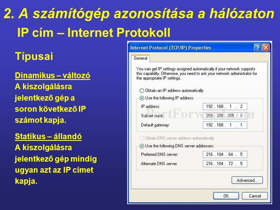 2. A számítógép azonosítása a hálózaton IP cím – Internet Protokoll - Az interneten való kommunikációhoz használt egyedi azonosító. - Egy van belőle!